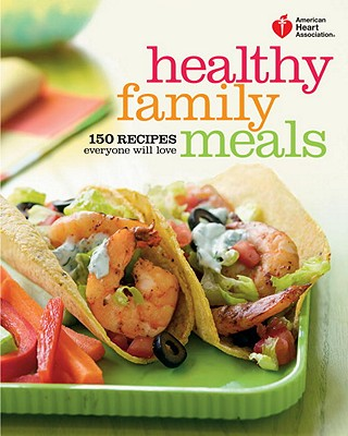 American Heart Association Healthy Family Meals By American Heart Association (COR)