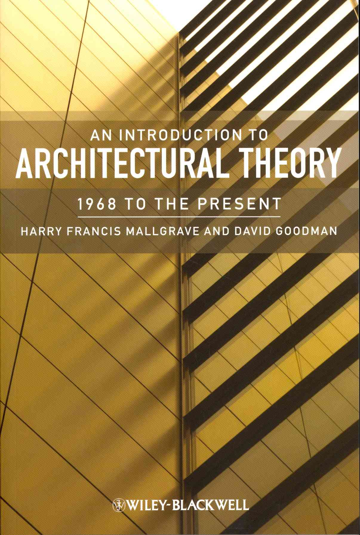 An Introduction to Architectural Theory By Mallgrave, Harry Francis/ Goodman, David